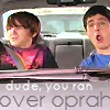 DUDE YOU RAN OVER OPRAH!!