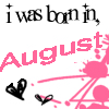 I was born in August